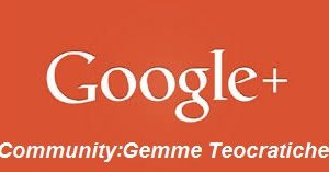 ISCRIVITI NELLA COMMUNITY GOOGLE+ DI GEMME TEOCRATICHE.