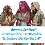 """Gemme Spirituali   28 Novembre – 4 Dicembre  """"IL Cantico Dei Cantici 1-8"""""""
