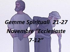 "Gemme Spirituali  21-27 Novembre ""Ecclesiaste  7-12"""
