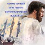 """Gemme Spirituali  13-19 Febbraio """"Scaviamo per trovare  ISAIA 52-57"""""""