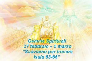 """Gemme Spirituali   27 febbraio – 5 marzo   """"Scaviamo per trovare Isaia 63-66"""""""