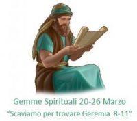 """Gemme Spirituali 20-26 Marzo  """"Scaviamo per trovare Geremia  8-11"""""""