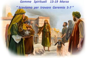 """Gemme Spirituali 13-19 Marzo  """" Scaviamo per trovare  Geremia  5-7 """""""