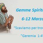 """Gemme Spirituali  6-12 marzo  """"Scaviamo per trovare  Geremia  1-4"""""""