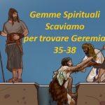 Gemme Spirituali Scaviamo  per trovare Geremia 35-38