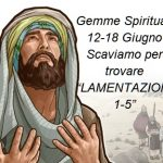 """Gemme Spirituali 12-18 Giugno Scaviamo per trovare """"LAMENTAZIONI 1-5"""""""