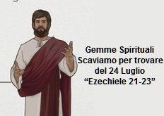"""Gemme Spirituali Scaviamo per trovare del 24 Luglio """"Ezechiele 21-23"""""""