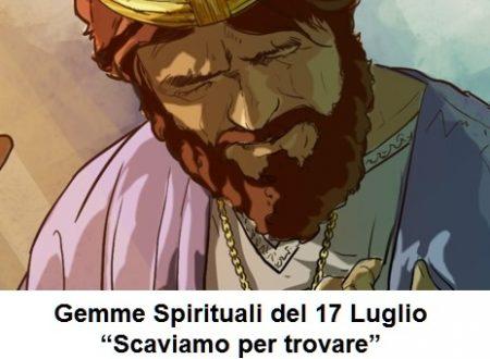 """Gemme Spirituali del 17 Luglio  """"Scaviamo per trovare""""  Ezechiele 18-20"""