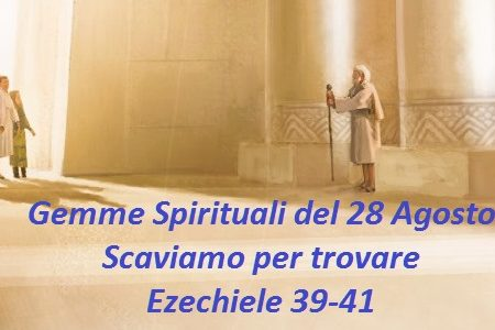 Gemme Spirituali del 28 Agosto Scaviamo per trovare Ezechiele 39-41