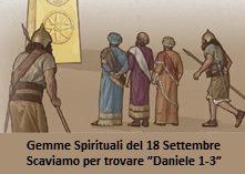 """Gemme Spirituali del 18 Settembre Scaviamo per trovare """"Daniele 1-3"""""""
