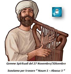 """Gemme Spirituali del 27 Novembre/3Dicembre Scaviamo per trovare """" Naum 1 – Abacuc 3 """""""