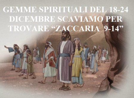 """GEMME SPIRITUALI DEL 18-24 DICEMBRE SCAVIAMO PER TROVARE """"ZACCARIA  9-14"""""""