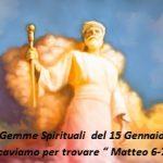 """Gemme Spirituali  del 15 Gennaio Scaviamo per trovare """" Matteo 6-7"""""""